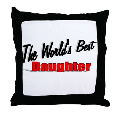 """The World's Best Daughter"" Throw Pillow"