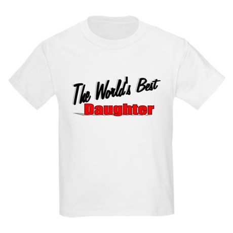 """The World's Best Daughter"" Kids Light T-Shirt"