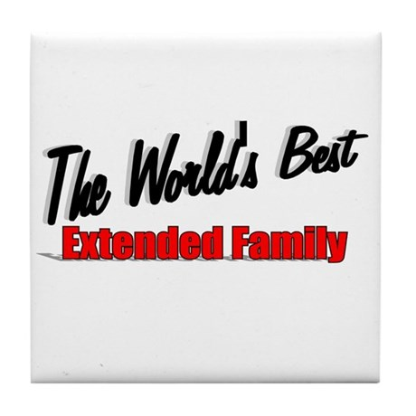 """The World's Best Extended Family"" Tile Coaster"