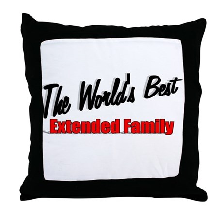 """The World's Best Extended Family"" Throw Pillow"