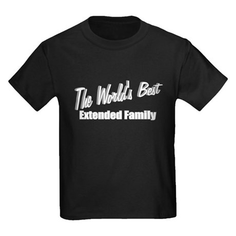 """The World's Best Extended Family"" Kids Dark T-Shi"