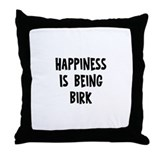 Happiness is being Birk   Throw Pillow