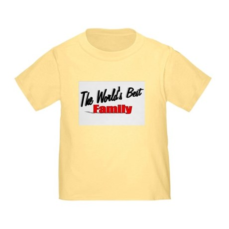 """The World's Best Family"" Toddler T-Shirt"