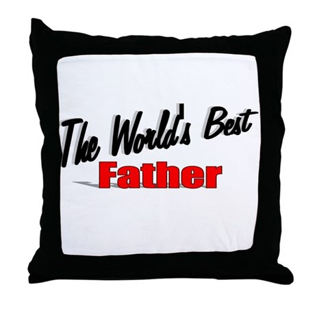 """The World's Best Father"" Throw Pillow"