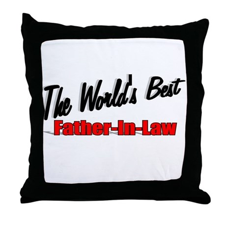 """The World's Best Father-In-Law"" Throw Pillow"