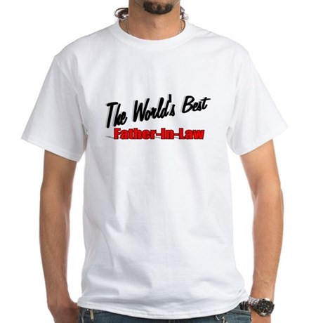 """The World's Best Father-In-Law"" White T-Shirt"