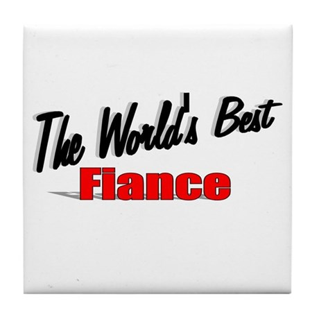 """The World's Best Fiance"" Tile Coaster"