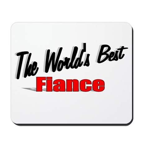 """The World's Best Fiance"" Mousepad"