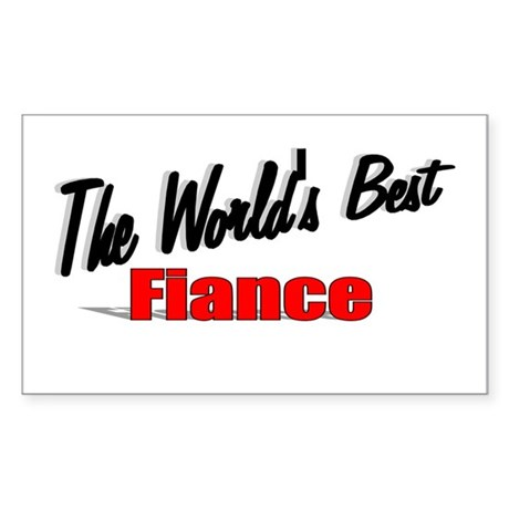 """The World's Best Fiance"" Rectangle Sticker"