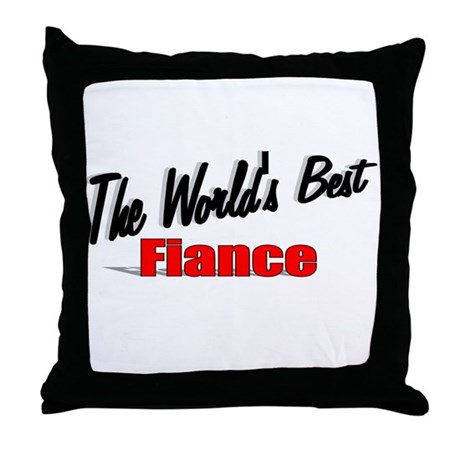 """The World's Best Fiance"" Throw Pillow"