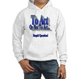 To Act or not to Act Hoodie Sweatshirt