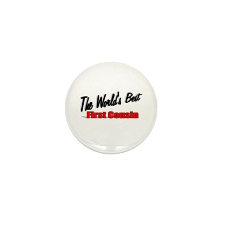 """The World's Best First Cousin"" Mini Button"