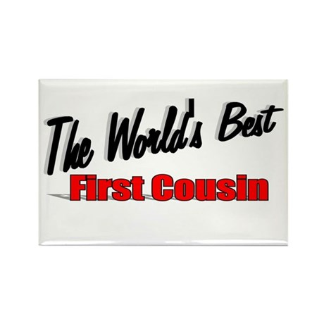 """The World's Best First Cousin"" Rectangle Magnet"