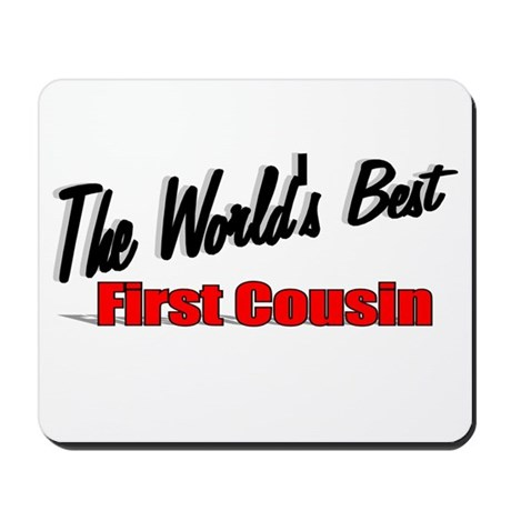 """The World's Best First Cousin"" Mousepad"