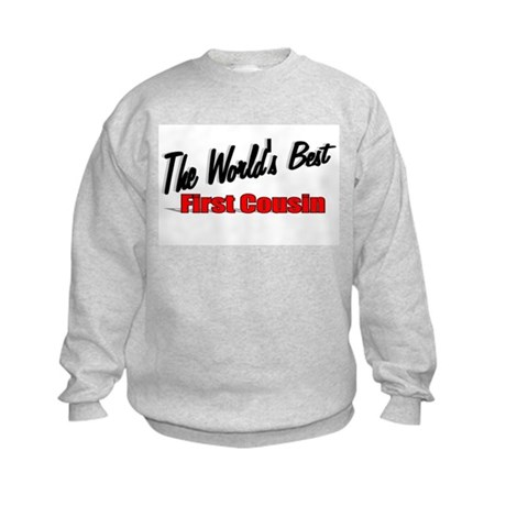 """The World's Best First Cousin"" Kids Sweatshirt"