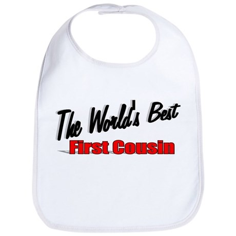 """The World's Best First Cousin"" Bib"
