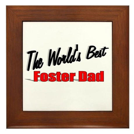 """The World's Best Foster Dad"" Framed Tile"