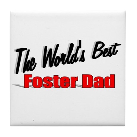 """The World's Best Foster Dad"" Tile Coaster"