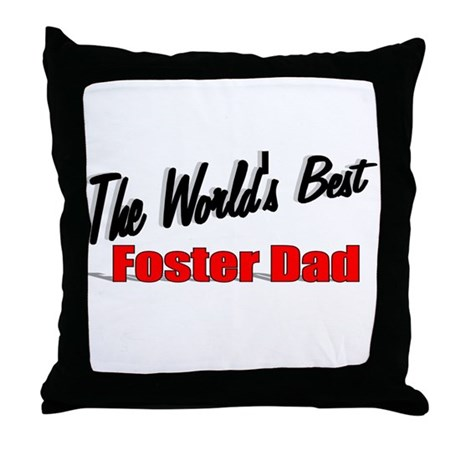 """The World's Best Foster Dad"" Throw Pillow"