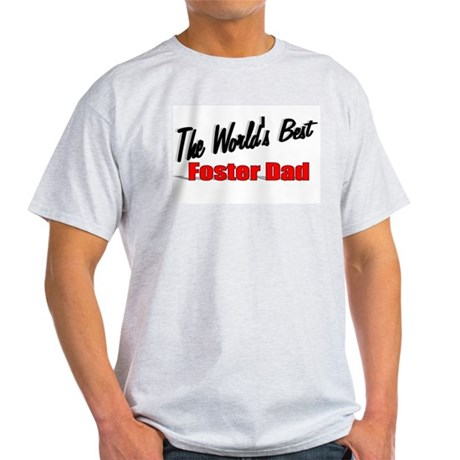 """The World's Best Foster Dad"" Light T-Shirt"