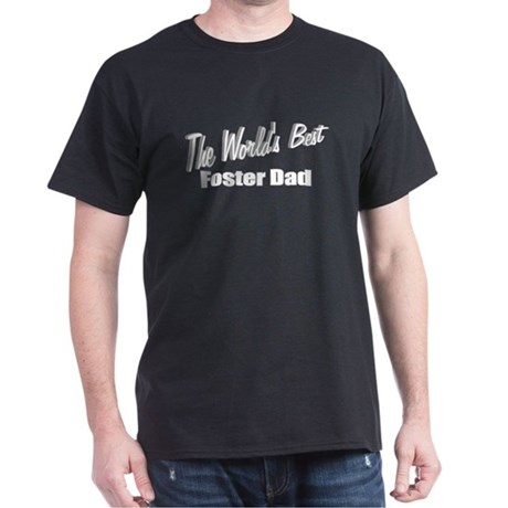 """The World's Best Foster Dad"" Dark T-Shirt"