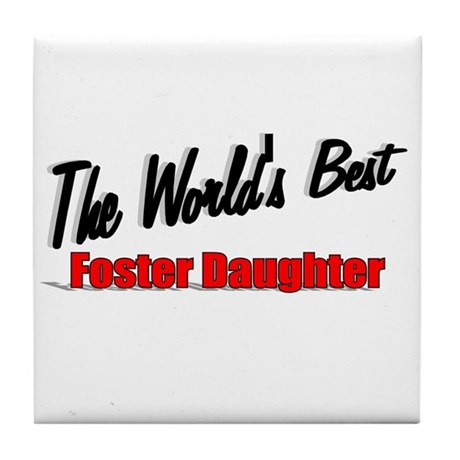 """The World's Best Foster Daughter"" Tile Coaster"
