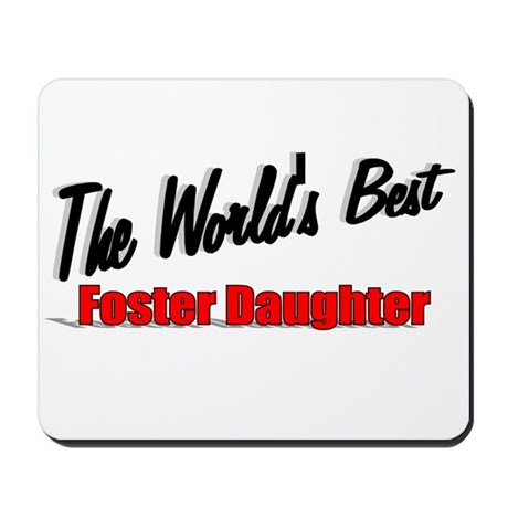 """The World's Best Foster Daughter"" Mousepad"