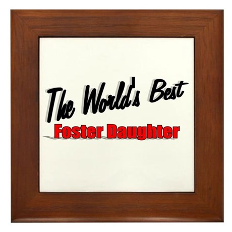 """The World's Best Foster Daughter"" Framed Tile"