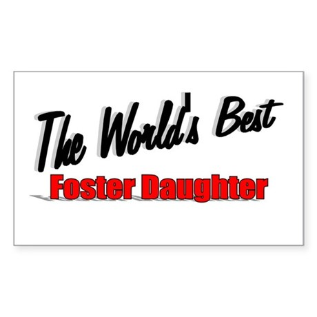 """The World's Best Foster Daughter"" Sticker (Rectan"