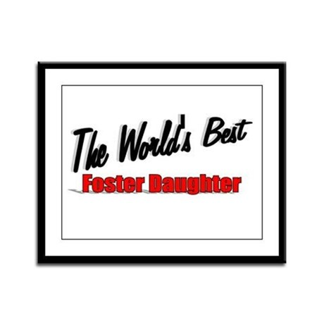 """The World's Best Foster Daughter"" Framed Panel Pr"