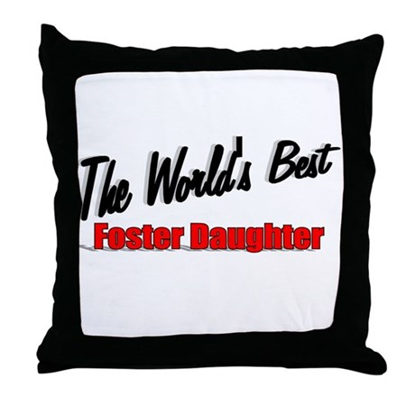 """The World's Best Foster Daughter"" Throw Pillow"