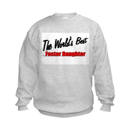 """The World's Best Foster Daughter"" Kids Sweatshirt"