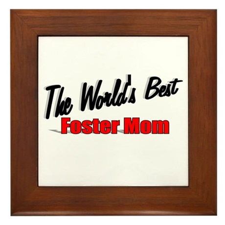 """The World's Best Foster Mom"" Framed Tile"