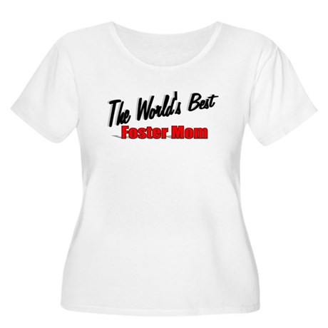 """The World's Best Foster Mom"" Women's Plus Size Sc"