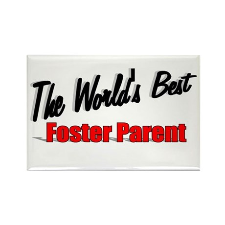 """ The World's Best Foster Parent"" Rectangle Magnet"