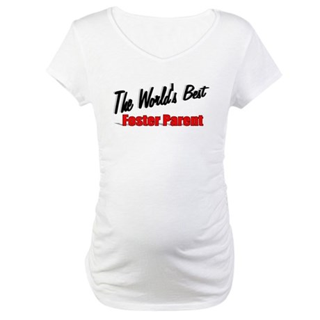 """ The World's Best Foster Parent"" Maternity T-Shir"
