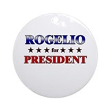 ROGELIO for president Ornament (Round)