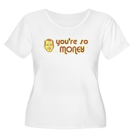 You're So Money Womens Plus Size Scoop Neck T-Shi