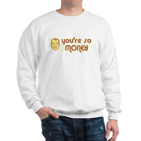 You're So Money Sweatshirt