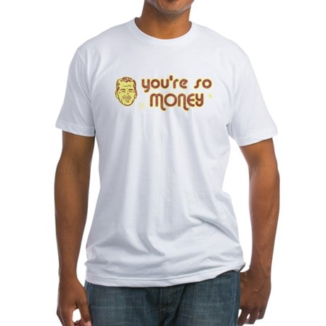 You're So Money Fitted T-Shirt