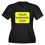 Your Warning Sign Women's Plus Size V-Neck Dark T-