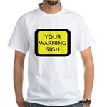 Your Warning Sign White T-Shirt