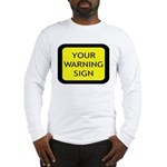 Your Warning Sign Long Sleeve T-Shirt