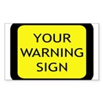 Your Warning Sign Rectangle Sticker
