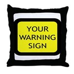 Your Warning Sign Throw Pillow