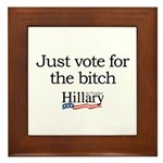 Just vote for the bitch: Hillary 2008 Framed Tile
