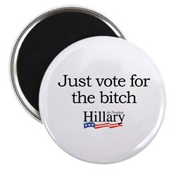 "Just vote for the bitch: Hillary 2008 2.25"" Magnet"