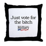 Just vote for the bitch: Hillary 2008 Throw Pillow