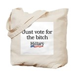 Just vote for the bitch: Hillary 2008 Tote Bag