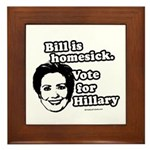 Bill is homesick, vote for Hillary Framed Tile